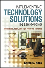 Implementing Technology Solutions in Libraries by Karen C. Knox