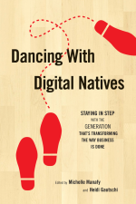 Dancing With Digital Natives Edited by Michelle Manafy and Heidi Gautschi
