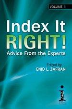 Index It Right! Advice From the Experts, Volume 3, Edited by Enid L. Zafran