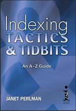 Indexing Tactics & Tidbits, By Janet Perlman