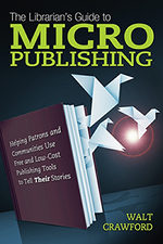 The Librarian's Guide to Micropublishing, By Walt Crawford