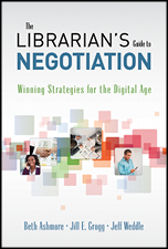 The Librarian's Guide to Negotiation, By Beth Ashmore, Jill E. Grogg, and Jeff Weddle