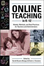 Online Teaching in K-12, Edited by Sarah Bryans Bongey and Kevin Graziano