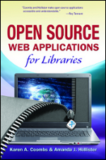 Open Source Web Applications for Libraries by Karen A. Coombs and Amanda J. Hollister