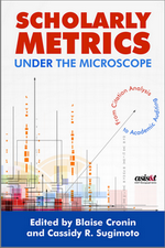 Scholarly Metrics Under the Microscope, Edited by Blaise Cronin and Cassidy R. Sugimoto