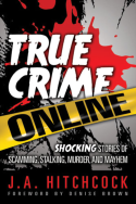 True Crime Online, By J. A. Hitchcock