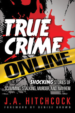 True Crime Online: Shocking Stories of Scamming, Stalking, Murder, and Mayhem