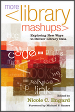 More Library Mashups: Exploring New Ways to Deliver Library Data, Edited by Nicole C. Engard